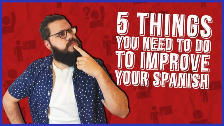 5 THINGS YOU MUST DO EVERY DAY TO IMPROVE YOUR SPANISH