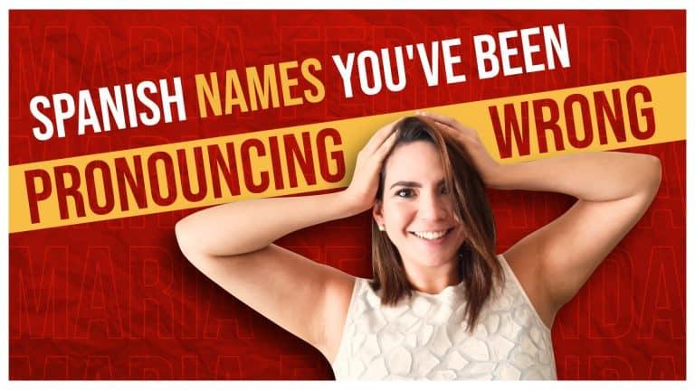 11 SPANISH NAMES YOU'RE PRONOUNCING WRONG
