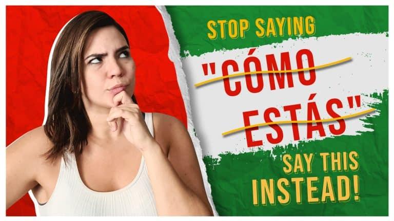 """STOP Saying """"Cómo Estás""""! Say THIS Instead (8 Alternatives)"""