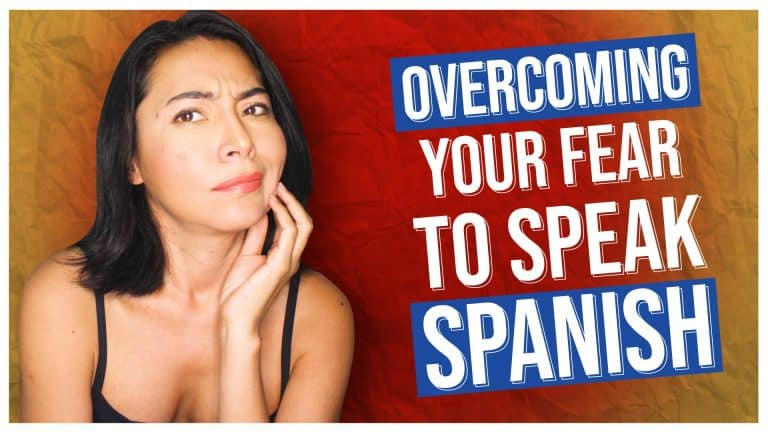 FINALLY OVERCOME YOUR FEAR OF SPEAKING SPANISH: Our 3 Best Tips